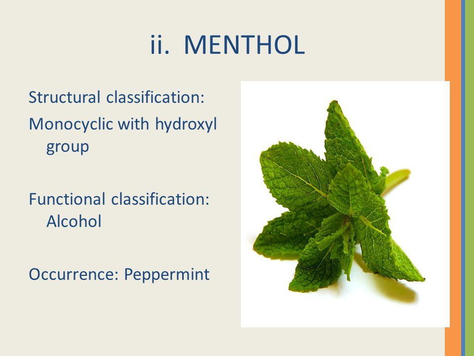 ii. MENTHOL Structural classification: Monocyclic with hydroxyl group Functional classification: Alcohol Occurrence: Peppermint