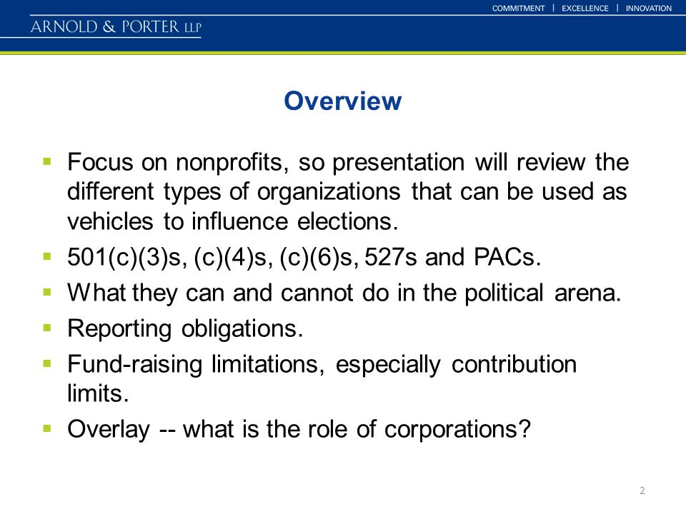 Overview 2  Focus on nonprofits, so presentation will review the different types of organizations that can be used as vehicles to influence elections