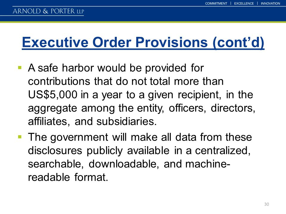 Executive Order Provisions (cont'd) 30  A safe harbor would be provided for contributions that do not total more than US$5,000 in a year to a given r