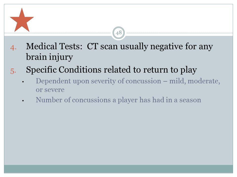 4.Medical Tests: CT scan usually negative for any brain injury 5.