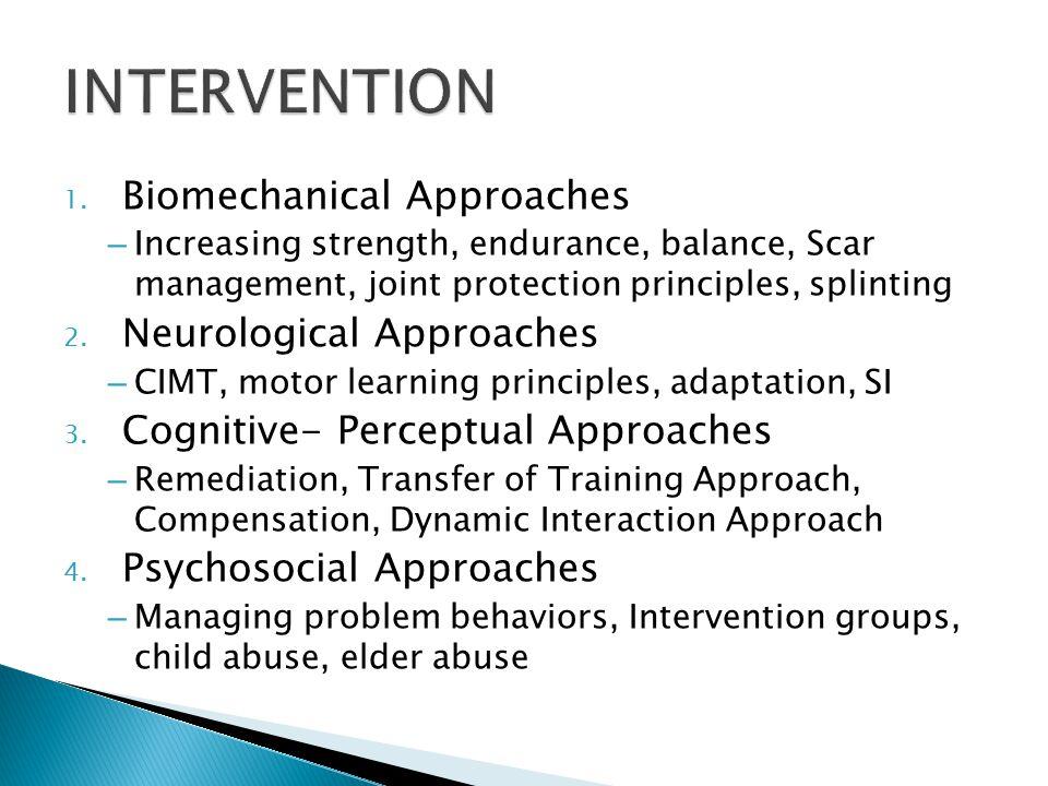 1. Biomechanical Approaches – Increasing strength, endurance, balance, Scar management, joint protection principles, splinting 2. Neurological Approac