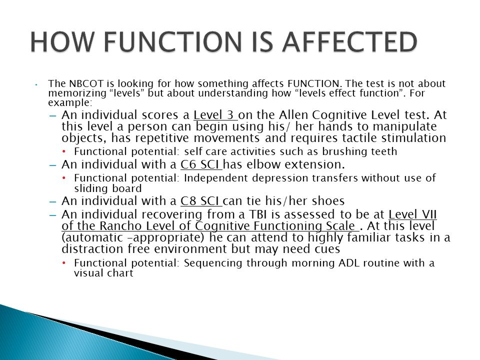 The NBCOT is looking for how something affects FUNCTION.