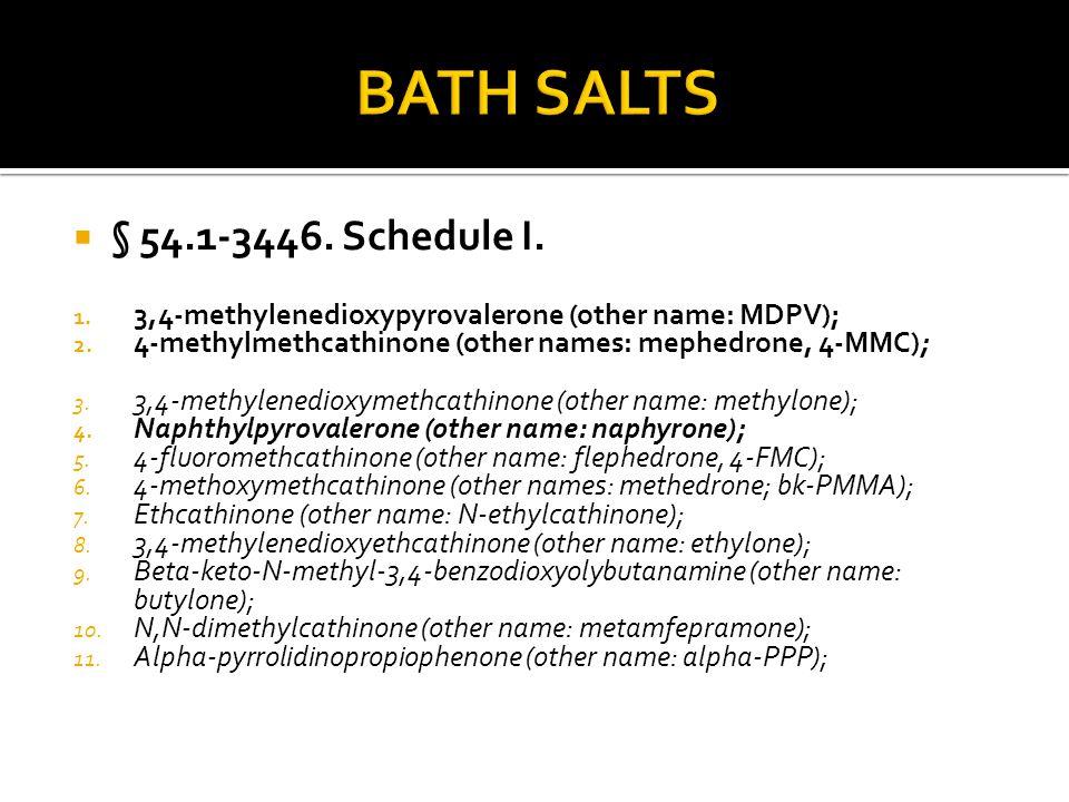  § 54.1-3446. Schedule I. 1. 3,4-methylenedioxypyrovalerone (other name: MDPV); 2. 4-methylmethcathinone (other names: mephedrone, 4-MMC); 3. 3,4-met