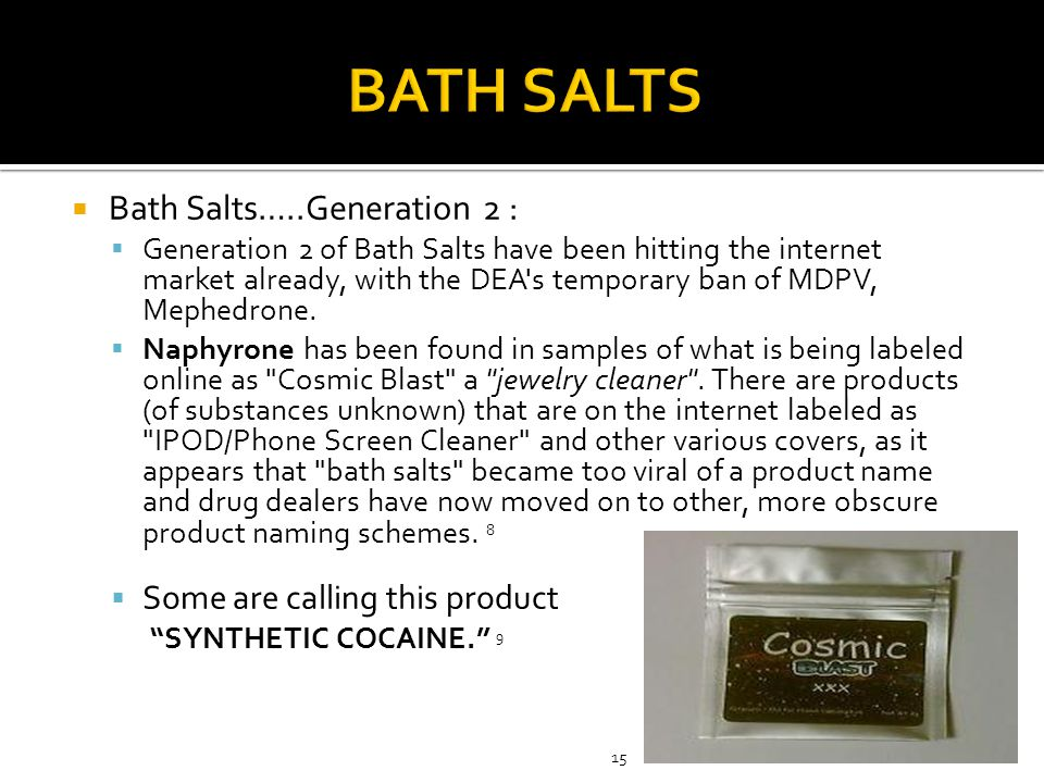  Bath Salts…..Generation 2 :  Generation 2 of Bath Salts have been hitting the internet market already, with the DEA's temporary ban of MDPV, Mephed