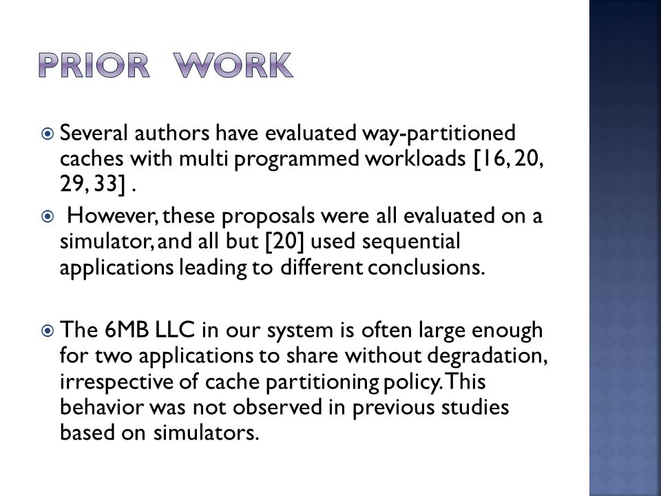  Several authors have evaluated way-partitioned caches with multi programmed workloads [16, 20, 29, 33].