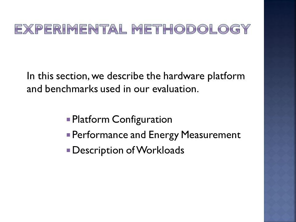 In this section, we describe the hardware platform and benchmarks used in our evaluation.