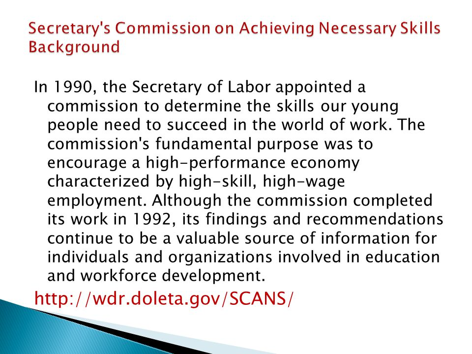 In 1990, the Secretary of Labor appointed a commission to determine the skills our young people need to succeed in the world of work.