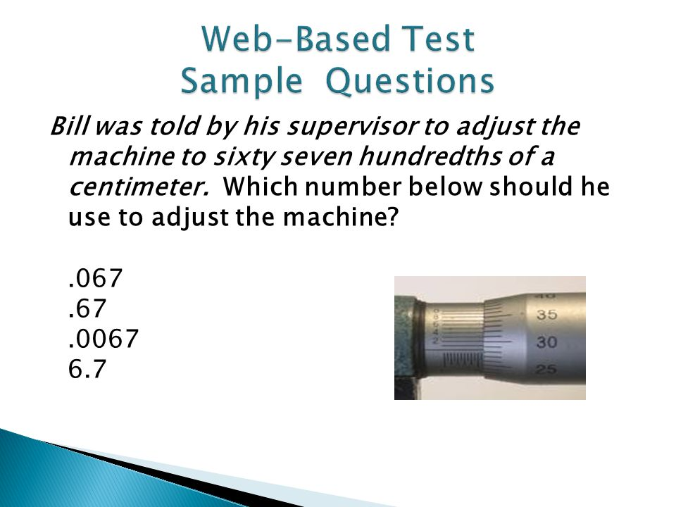Bill was told by his supervisor to adjust the machine to sixty seven hundredths of a centimeter.