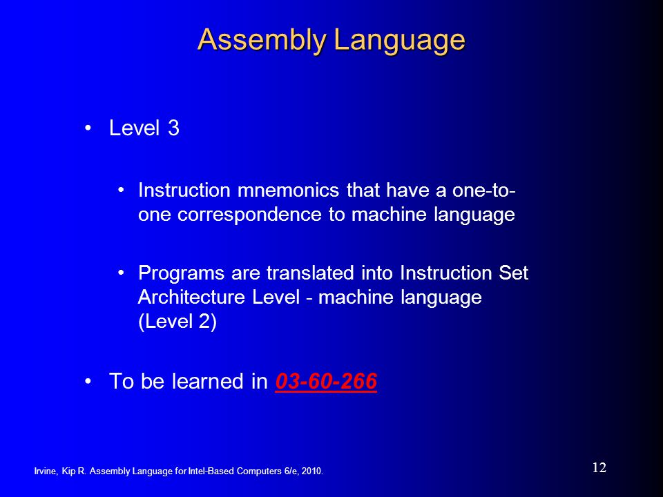 Irvine, Kip R. Assembly Language for Intel-Based Computers 6/e, 2010. 12 Assembly Language Level 3 Instruction mnemonics that have a one-to- one corre