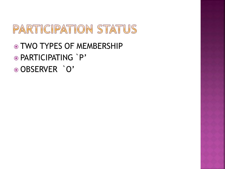  TWO TYPES OF MEMBERSHIP  PARTICIPATING `P'  OBSERVER `O'