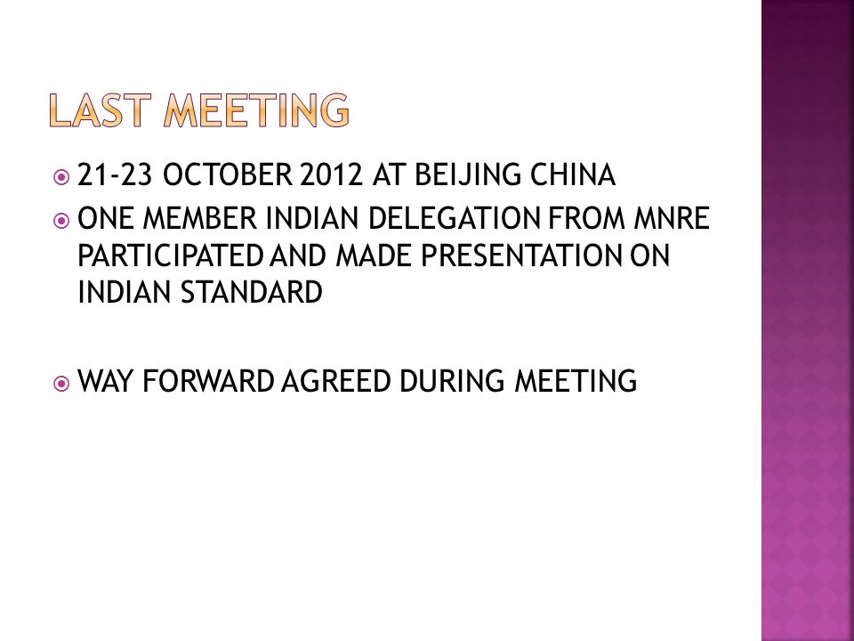  21-23 OCTOBER 2012 AT BEIJING CHINA  ONE MEMBER INDIAN DELEGATION FROM MNRE PARTICIPATED AND MADE PRESENTATION ON INDIAN STANDARD  WAY FORWARD AGREED DURING MEETING