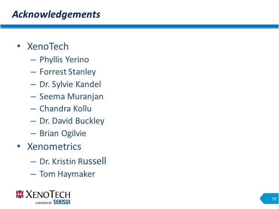 Acknowledgements 39 XenoTech – Phyllis Yerino – Forrest Stanley – Dr.