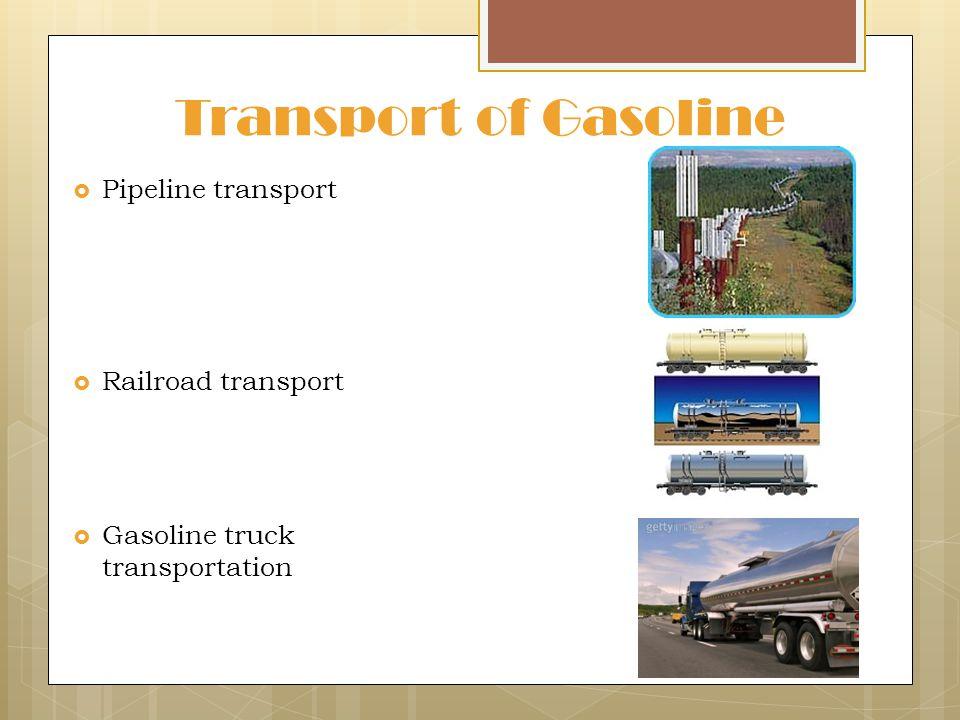 Transport of Gasoline  Pipeline transport  Railroad transport  Gasoline truck transportation