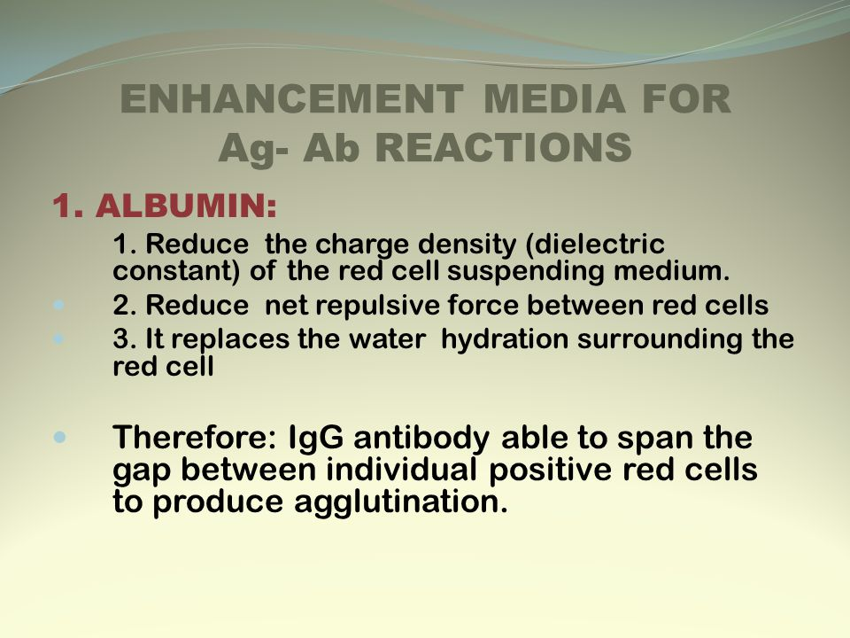 ENHANCEMENT MEDIA FOR Ag- Ab REACTIONS 1. ALBUMIN: 1.
