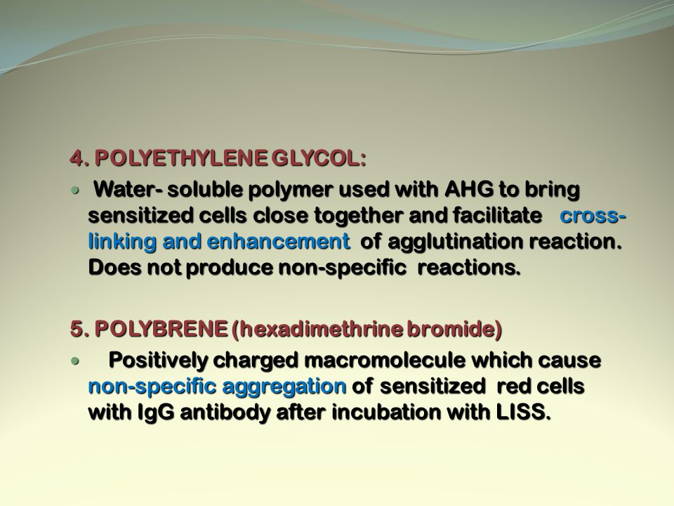 4. POLYETHYLENE GLYCOL: Water- soluble polymer used with AHG to bring sensitized cells close together and facilitate cross- linking and enhancement of
