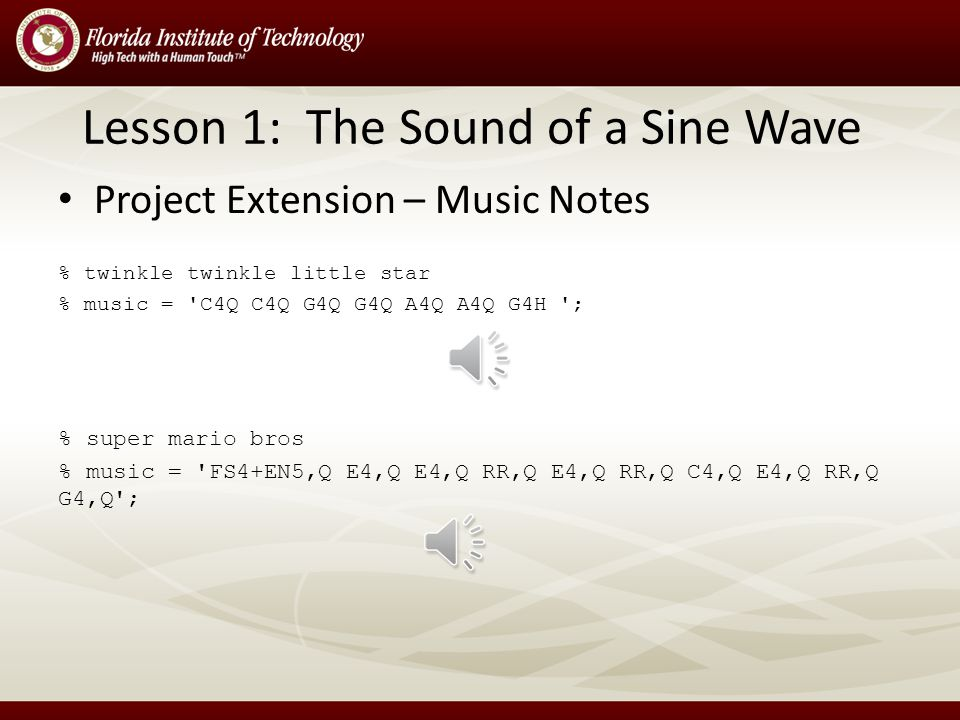 Lesson 1: The Sound of a Sine Wave % plays C4, C5, C6 - frequencies double between octave % sine_sound_sample(8000, 261.626, 523.251, 1046.500, 1);