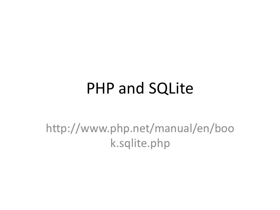 PHP and SQLite http://www.php.net/manual/en/boo k.sqlite.php