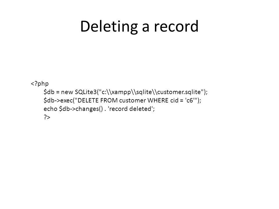 Deleting a record < php $db = new SQLite3( c:\\xampp\\sqlite\\customer.sqlite ); $db->exec( DELETE FROM customer WHERE cid = c6 ); echo $db->changes().