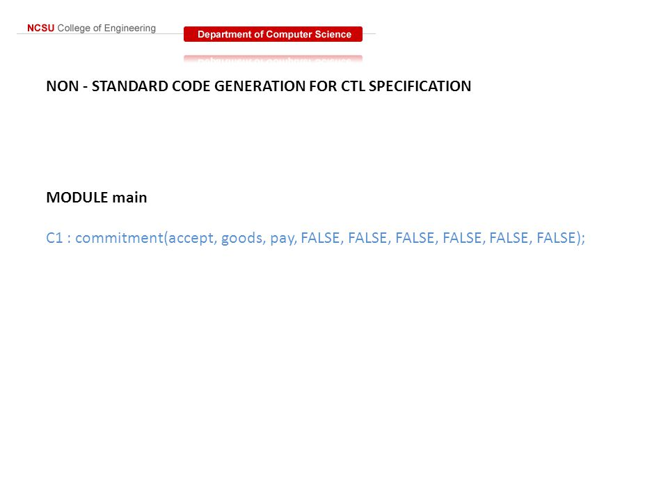 NON - STANDARD CODE GENERATION FOR CTL SPECIFICATION MODULE main C1 : commitment(accept, goods, pay, FALSE, FALSE, FALSE, FALSE, FALSE, FALSE);