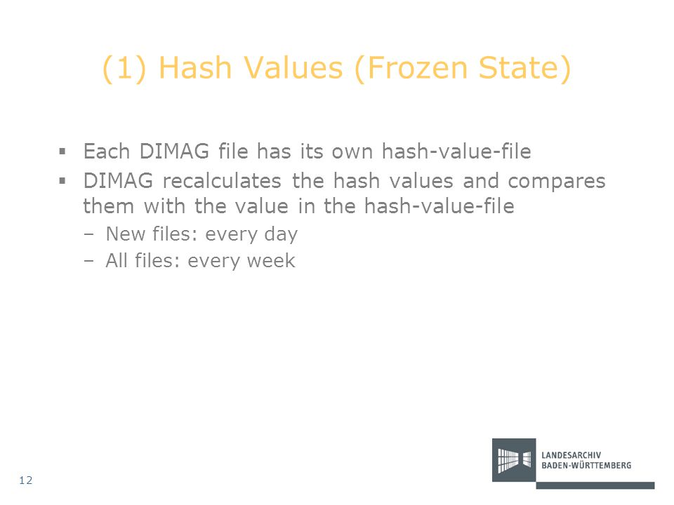 (1) Hash Values (Frozen State)  Each DIMAG file has its own hash-value-file  DIMAG recalculates the hash values and compares them with the value in