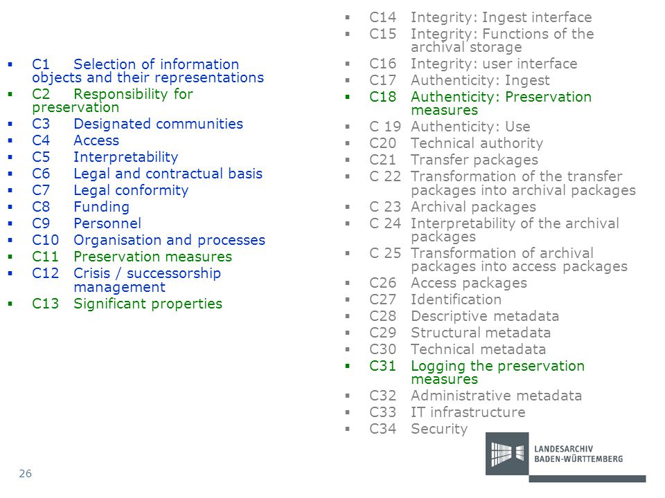  C1Selection of information objects and their representations  C2Responsibility for preservation  C3Designated communities  C4Access  C5Interpret