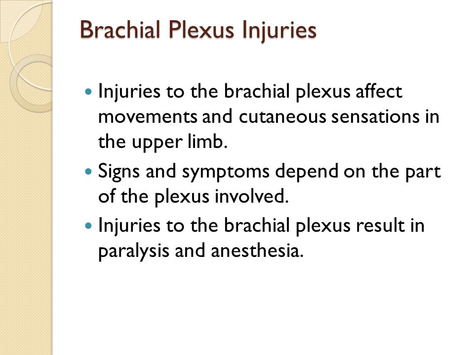 Brachial Plexus Injuries Injuries to the brachial plexus affect movements and cutaneous sensations in the upper limb. Signs and symptoms depend on the