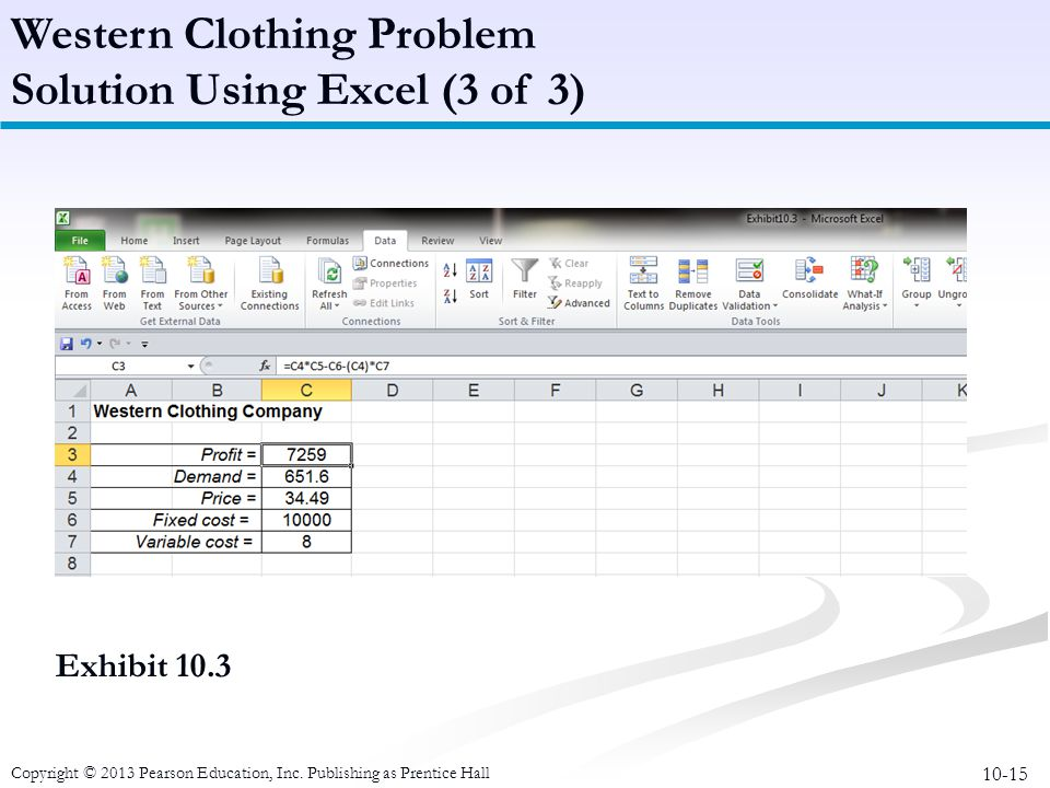 10-15 Copyright © 2013 Pearson Education, Inc. Publishing as Prentice Hall Exhibit 10.3 Western Clothing Problem Solution Using Excel (3 of 3)