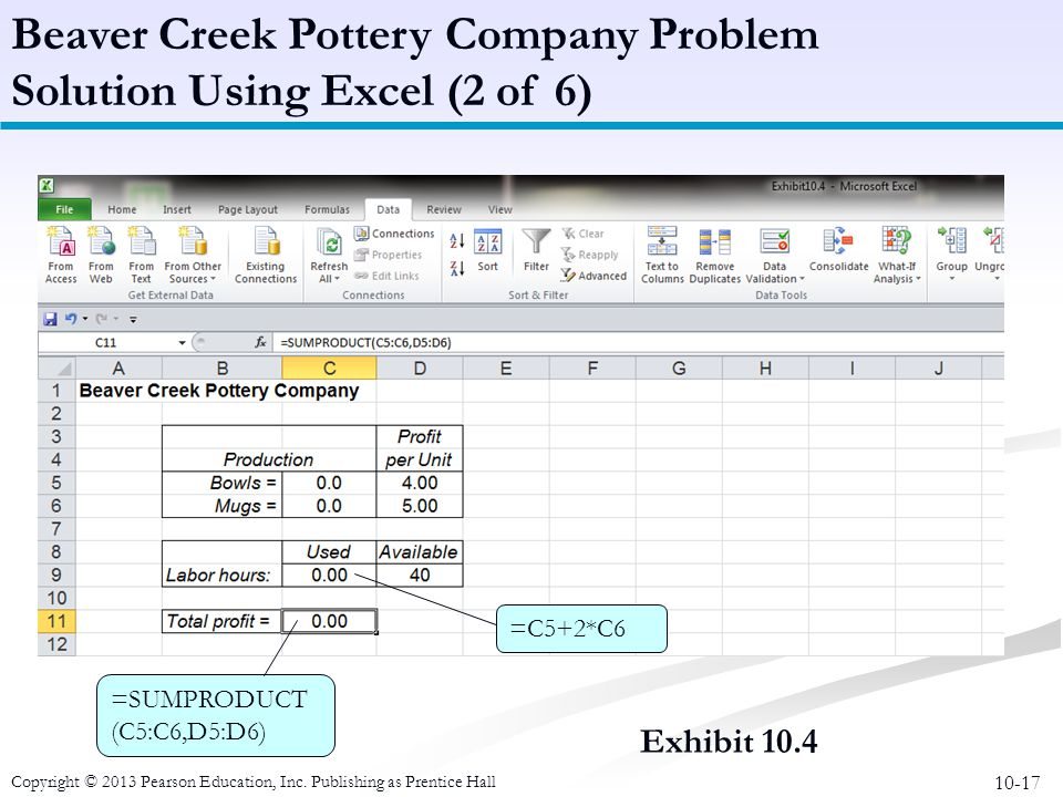 10-17 Copyright © 2013 Pearson Education, Inc. Publishing as Prentice Hall Exhibit 10.4 Beaver Creek Pottery Company Problem Solution Using Excel (2 o