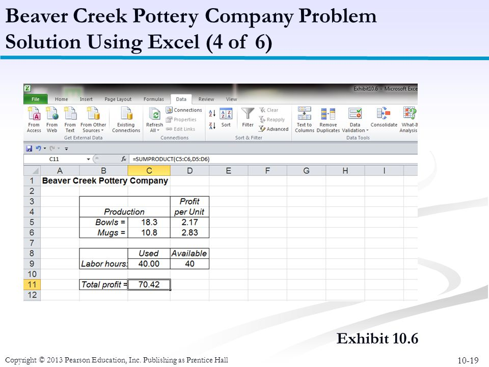 10-19 Copyright © 2013 Pearson Education, Inc. Publishing as Prentice Hall Exhibit 10.6 Beaver Creek Pottery Company Problem Solution Using Excel (4 o