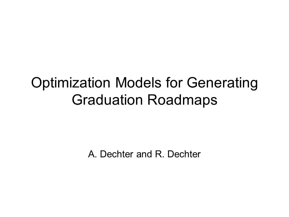 Optimization Models for Generating Graduation Roadmaps A. Dechter and R. Dechter