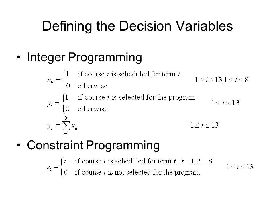 Defining the Decision Variables Integer Programming Constraint Programming