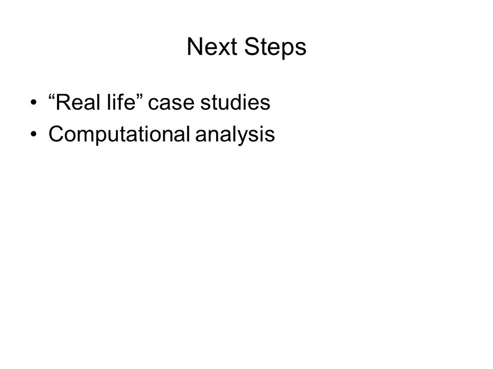 Next Steps Real life case studies Computational analysis