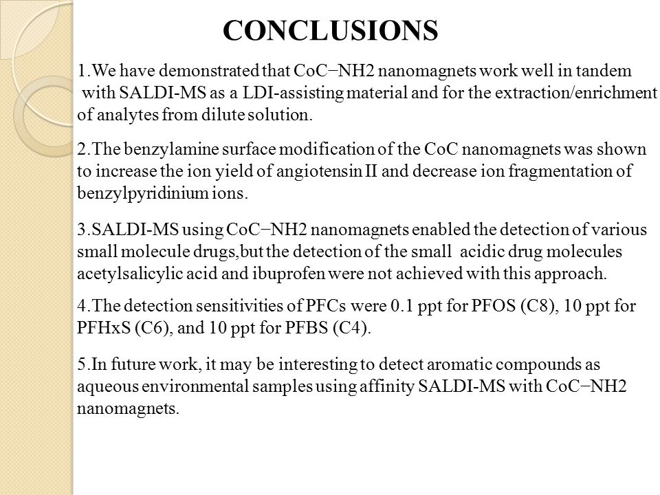 CONCLUSIONS 1.We have demonstrated that CoC−NH2 nanomagnets work well in tandem with SALDI-MS as a LDI-assisting material and for the extraction/enrichment of analytes from dilute solution.