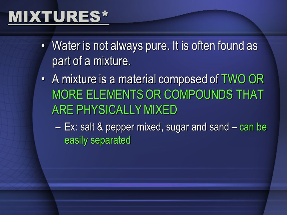 MIXTURES* Water is not always pure.