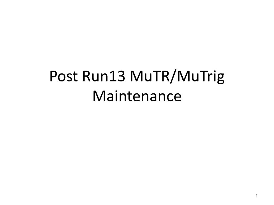 Post Run13 MuTR/MuTrig Maintenance 1