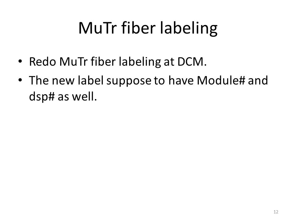 MuTr fiber labeling Redo MuTr fiber labeling at DCM. The new label suppose to have Module# and dsp# as well. 12