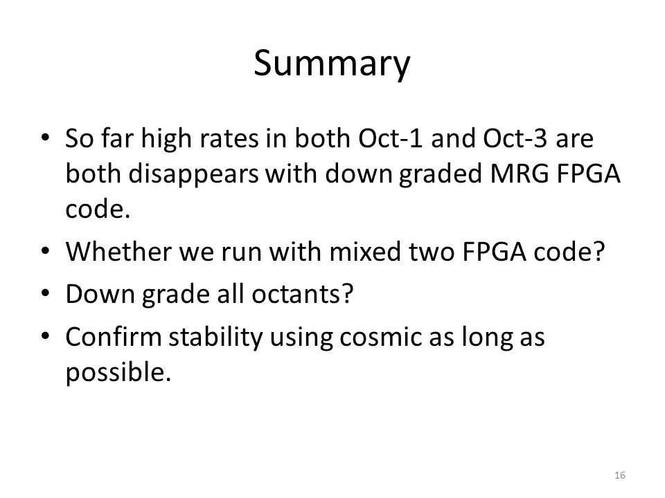 Summary So far high rates in both Oct-1 and Oct-3 are both disappears with down graded MRG FPGA code.