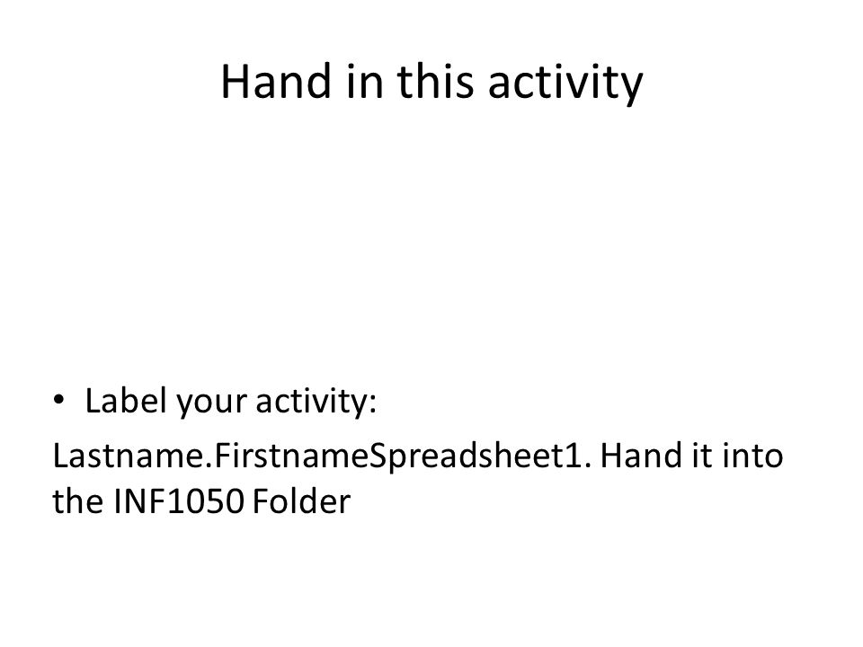 Label your activity: Lastname.FirstnameSpreadsheet1.