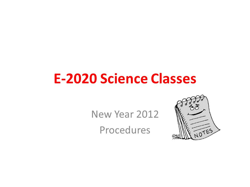 E-2020 Science Classes New Year 2012 Procedures