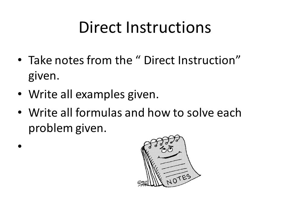Direct Instructions Take notes from the Direct Instruction given.