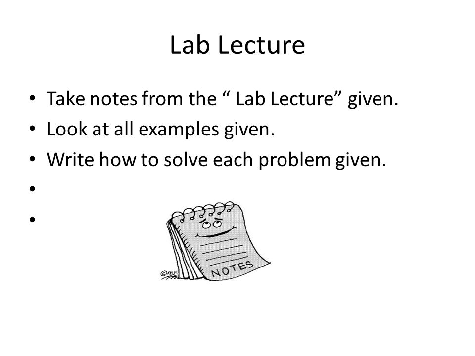 Lab Lecture Take notes from the Lab Lecture given.