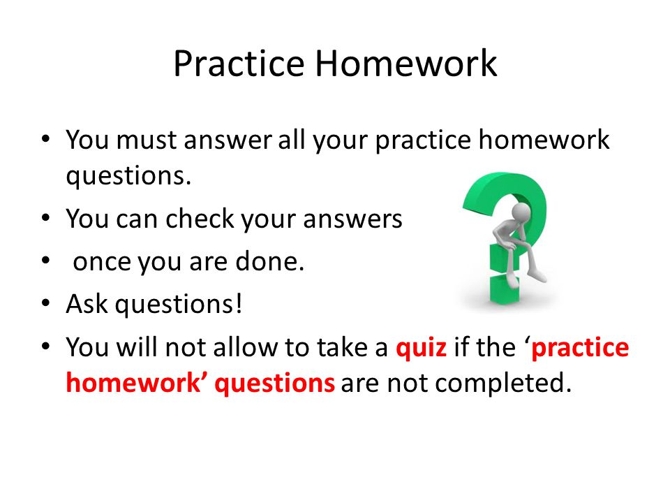 Practice Homework You must answer all your practice homework questions.