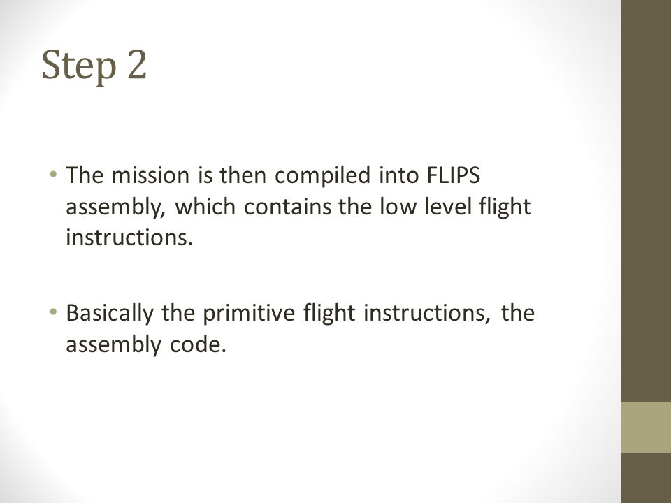 Step 2 The mission is then compiled into FLIPS assembly, which contains the low level flight instructions.