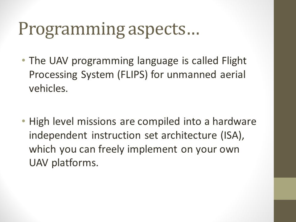 Programming aspects… The UAV programming language is called Flight Processing System (FLIPS) for unmanned aerial vehicles.