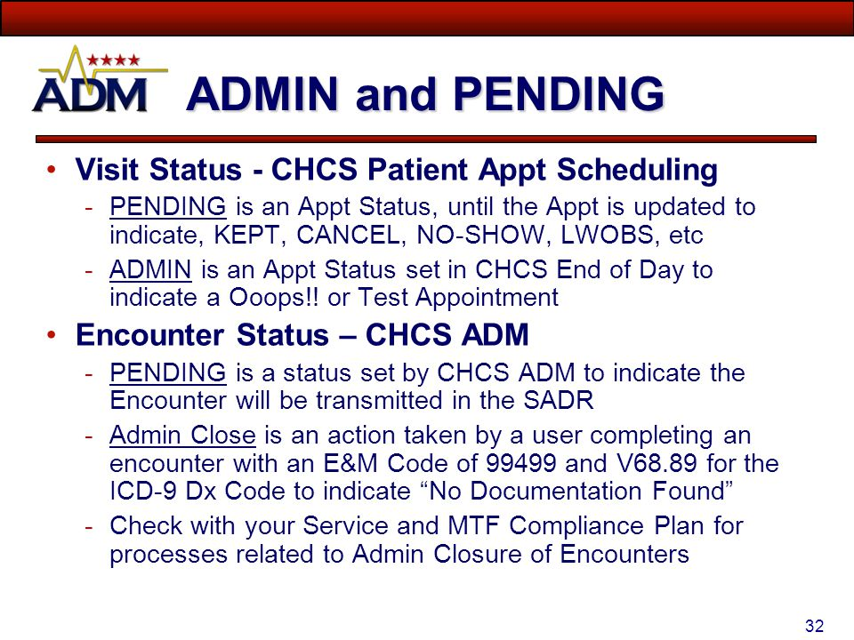 31 ADMIN Status – Same Day An Appointment can be set to ADMIN Status, using CHCS End of Day Duplicate Visits identified the Same Day as the Date of Se