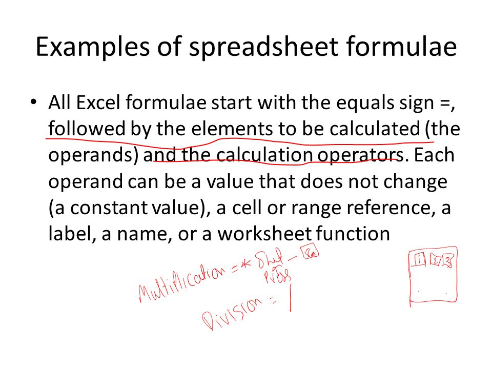 Examples of spreadsheet formulae All Excel formulae start with the equals sign =, followed by the elements to be calculated (the operands) and the calculation operators.