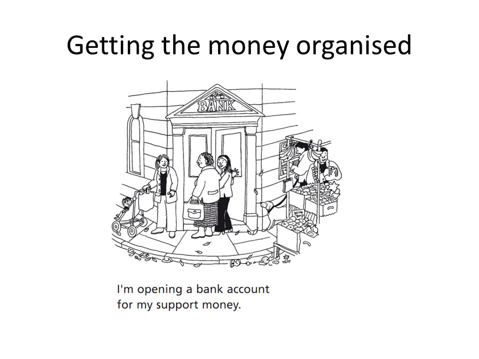 Getting the money organised