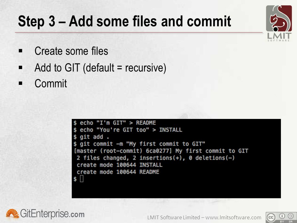 LMIT Software Limited – www.lmitsoftware.com.com Step 3 – Add some files and commit  Create some files  Add to GIT (default = recursive)  Commit