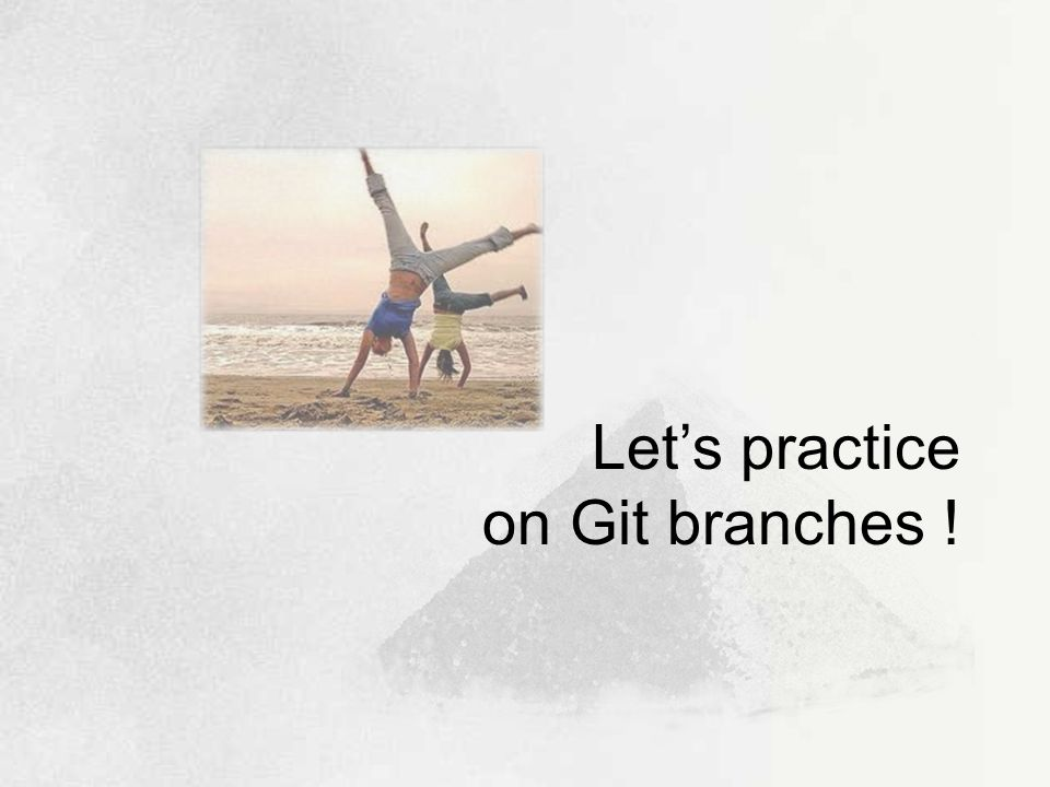 Let's practice on Git branches !