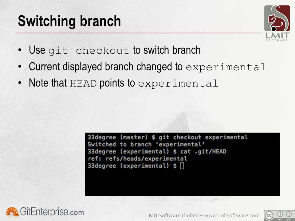 LMIT Software Limited – www.lmitsoftware.com.com Switching branch Use git checkout to switch branch Current displayed branch changed to experimental Note that HEAD points to experimental